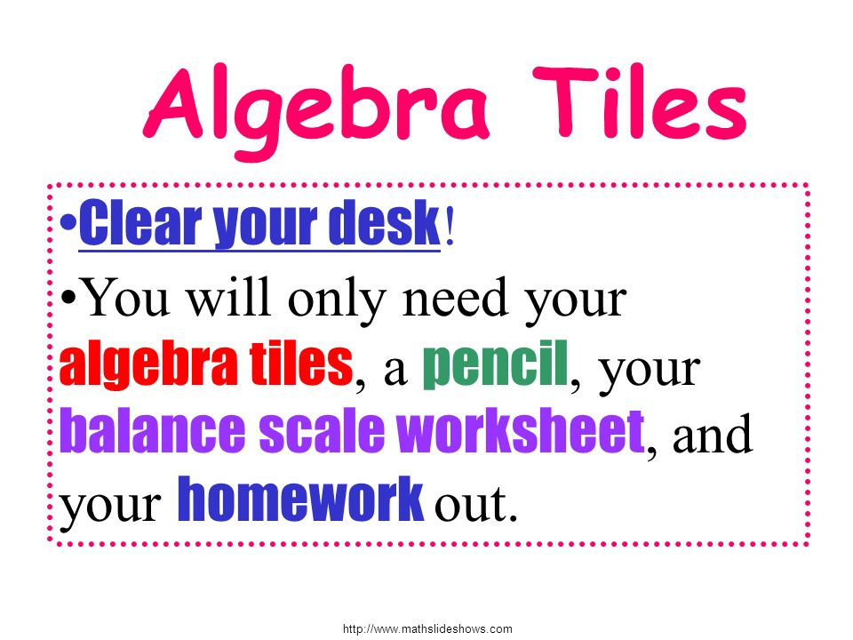 Algebra Tiles Clear your desk!