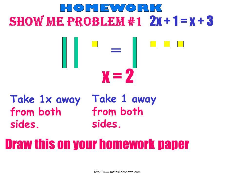 = x = 2 Show me problem #1 2x + 1 = x + 3