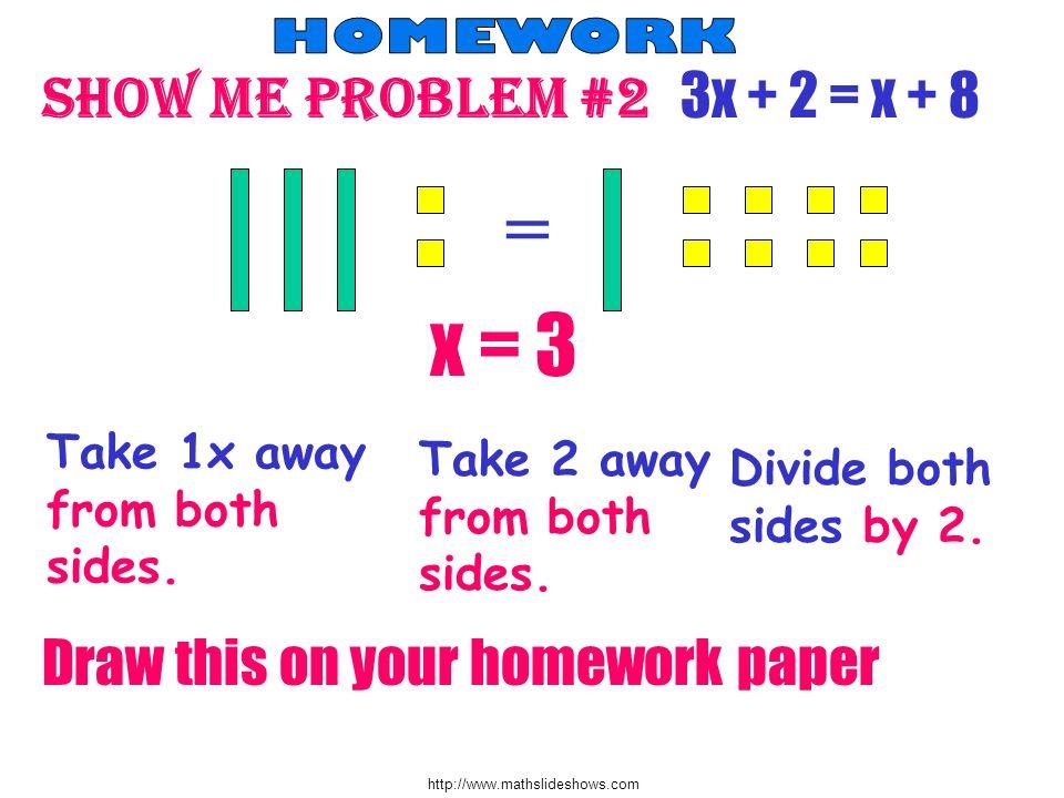 = x = 3 Show me problem #2 3x + 2 = x + 8