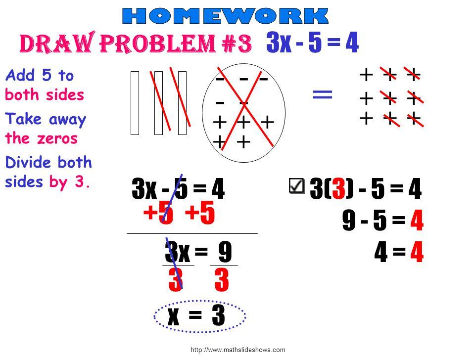 = Draw problem #3 3x - 5 = 4 +5 +5 3 3 - - - - - 3x - 5 = 4