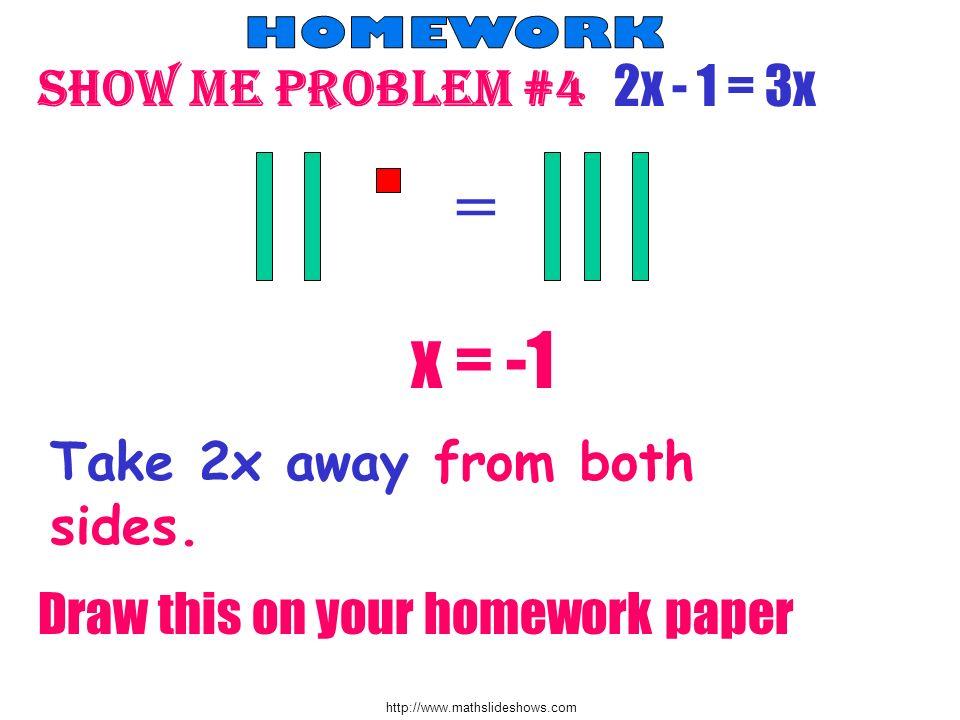 = x = -1 Show me problem #4 2x - 1 = 3x