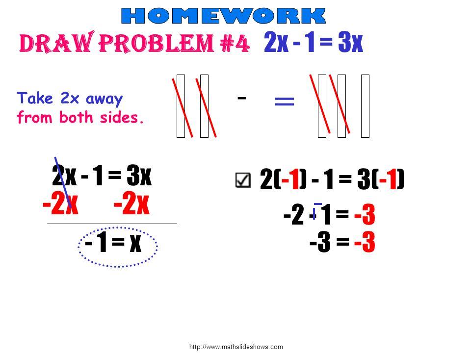 = Draw problem #4 2x - 1 = 3x -2x -2x - 2x - 1 = 3x 2(-1) - 1 = 3(-1)