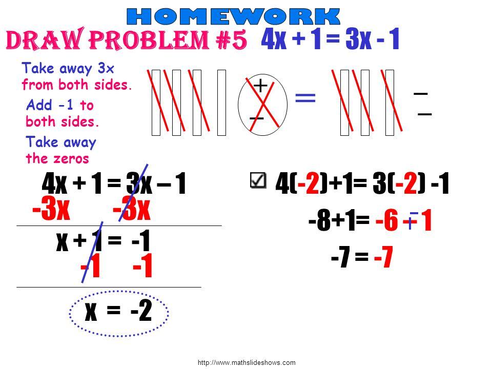 = -3x -3x -1 -1 Draw Problem #5 4x + 1 = 3x - 1 4x + 1 = 3x – 1