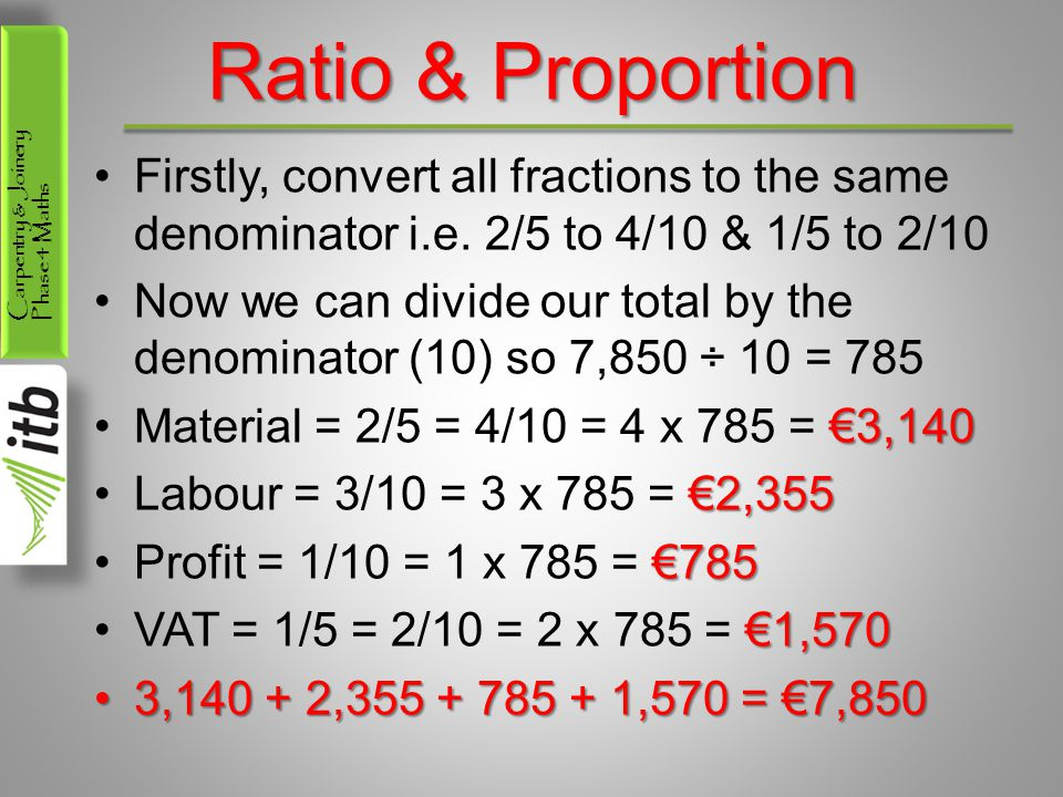 Ratio & Proportion Firstly, convert all fractions to the same denominator i.e. 2/5 to 4/10 & 1/5 to 2/10.