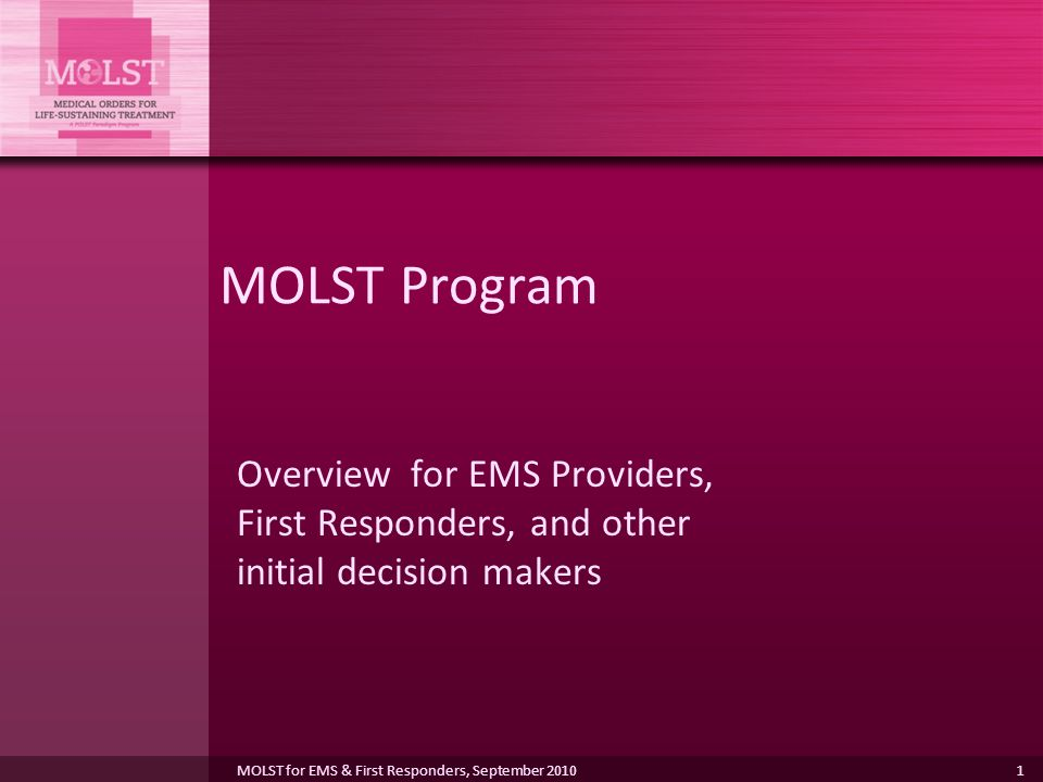 MOLST Program Overview for EMS Providers, First Responders, and other initial decision makers.