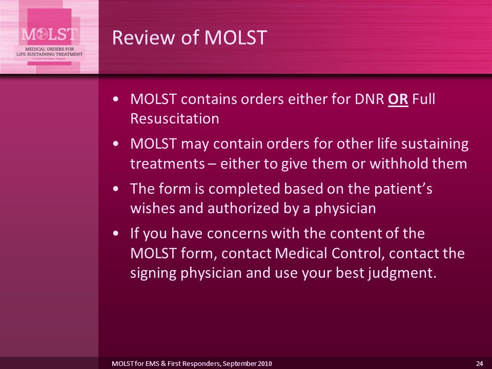 Review of MOLST MOLST contains orders either for DNR OR Full Resuscitation.