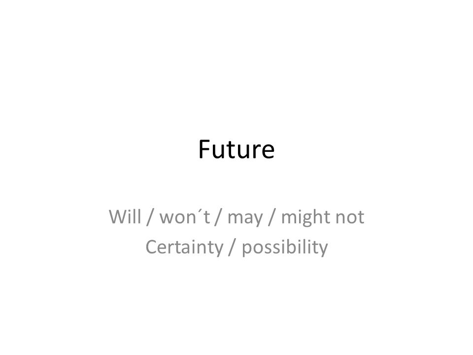 Will / won´t / may / might not Certainty / possibility
