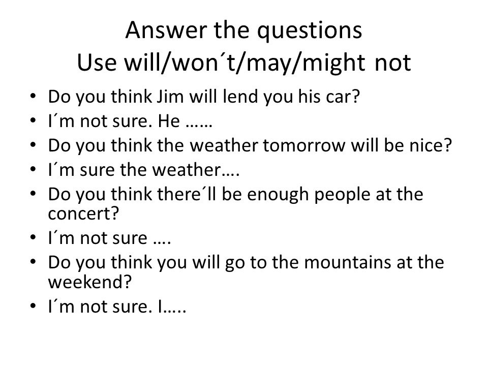 Answer the questions Use will/won´t/may/might not