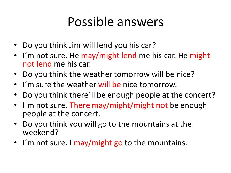 Possible answers Do you think Jim will lend you his car