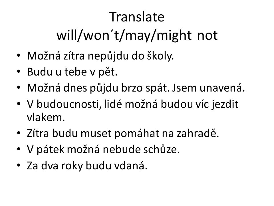 Translate will/won´t/may/might not