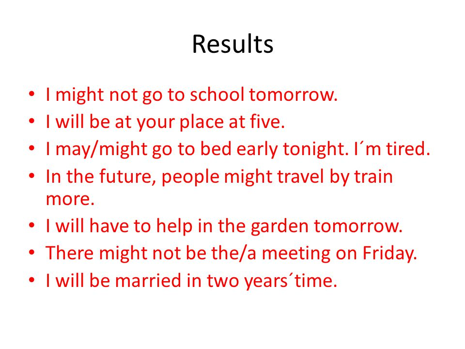 Results I might not go to school tomorrow.
