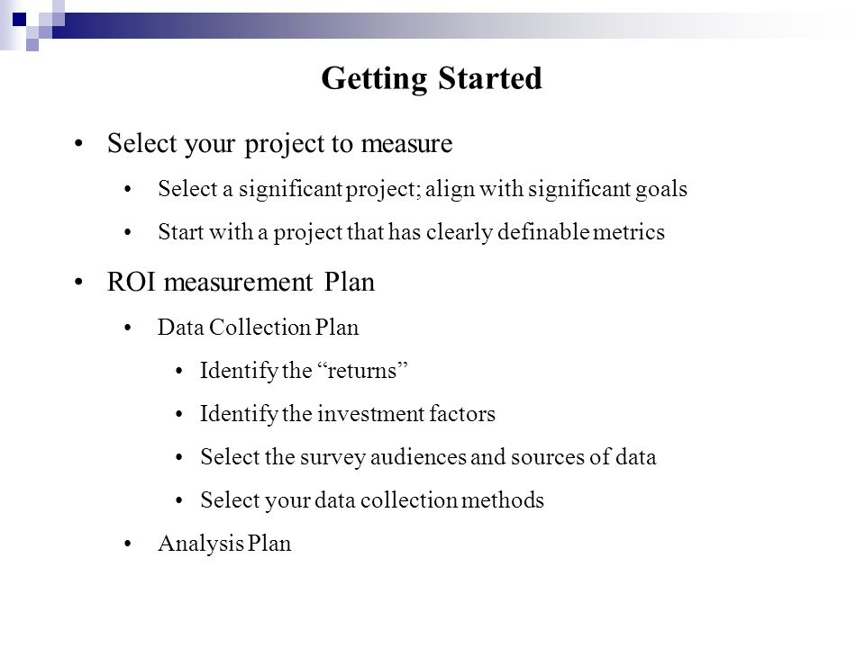 Getting Started Select your project to measure ROI measurement Plan