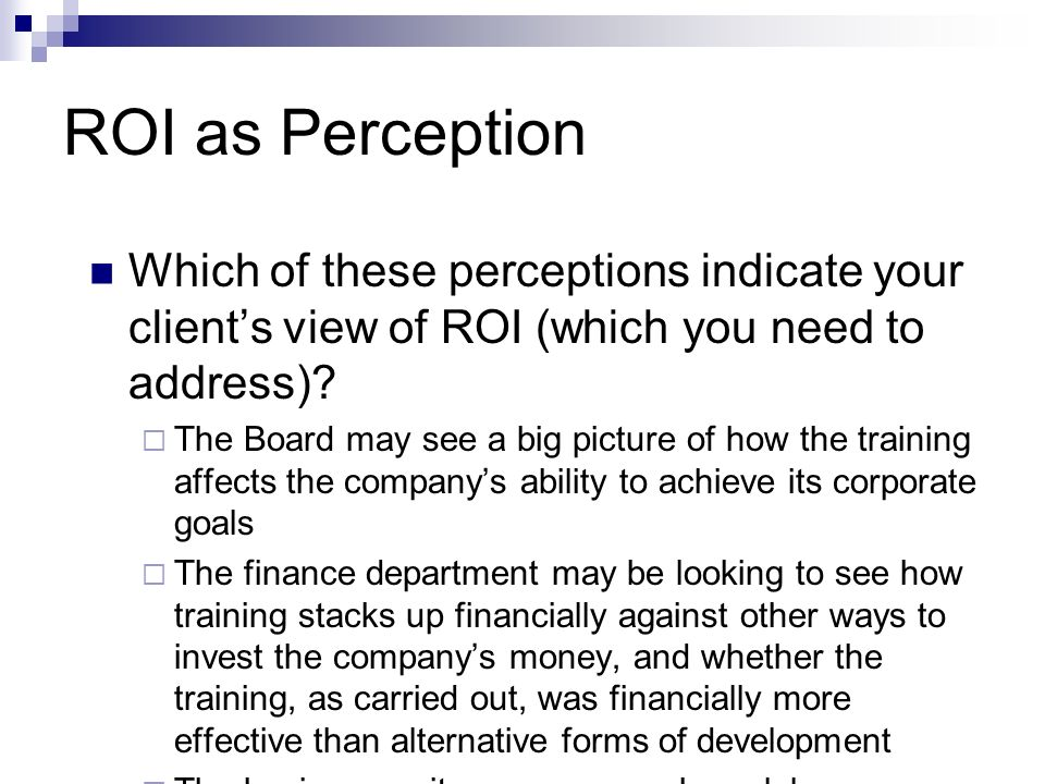ROI as Perception Which of these perceptions indicate your client's view of ROI (which you need to address)