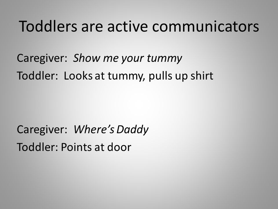 Toddlers are active communicators
