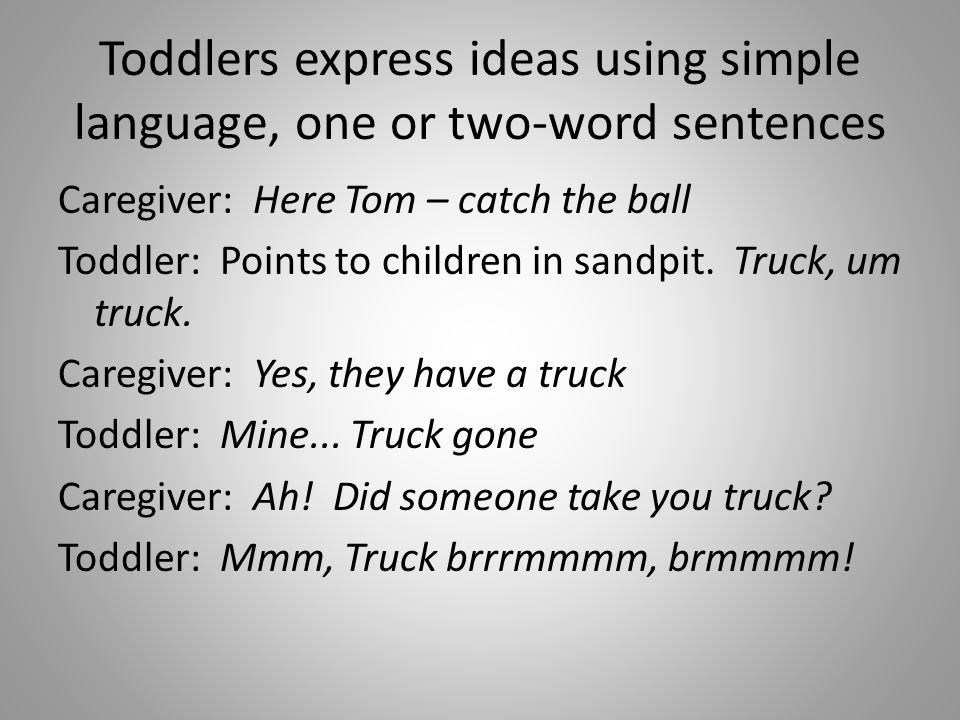 Toddlers express ideas using simple language, one or two-word sentences