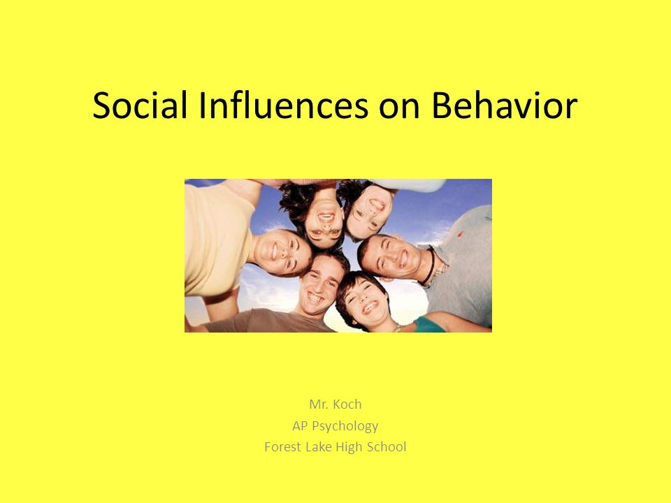 social influence on behavior Human behaviors tend to be influenced by other people and in various social situations in many cases, people are not aware of issues that contribute to a.