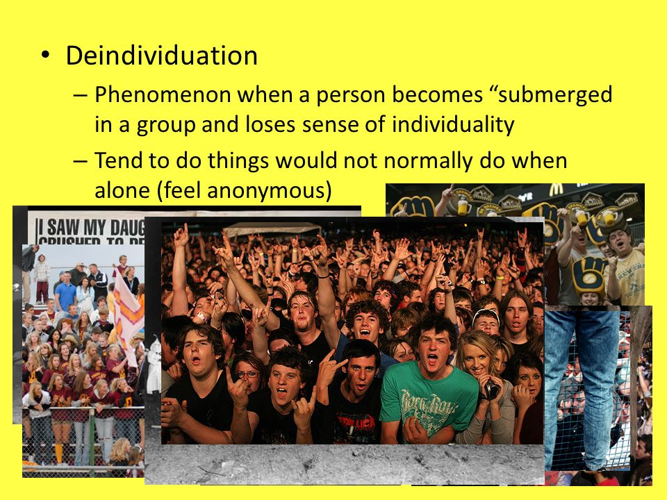 Deindividuation Phenomenon when a person becomes submerged in a group and loses sense of individuality.