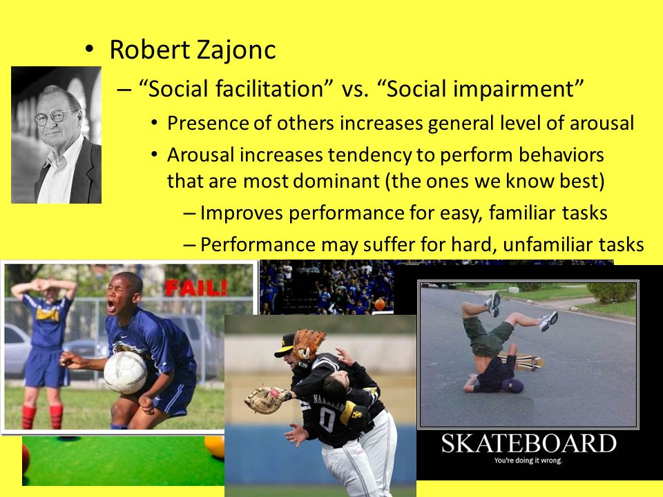 Robert Zajonc Social facilitation vs. Social impairment