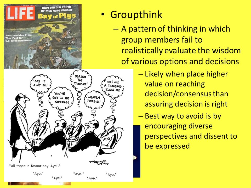Groupthink A pattern of thinking in which group members fail to realistically evaluate the wisdom of various options and decisions.