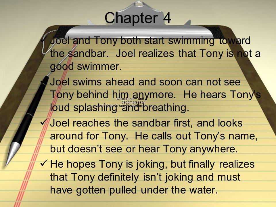 Chapter 4 Joel and Tony both start swimming toward the sandbar. Joel realizes that Tony is not a good swimmer.