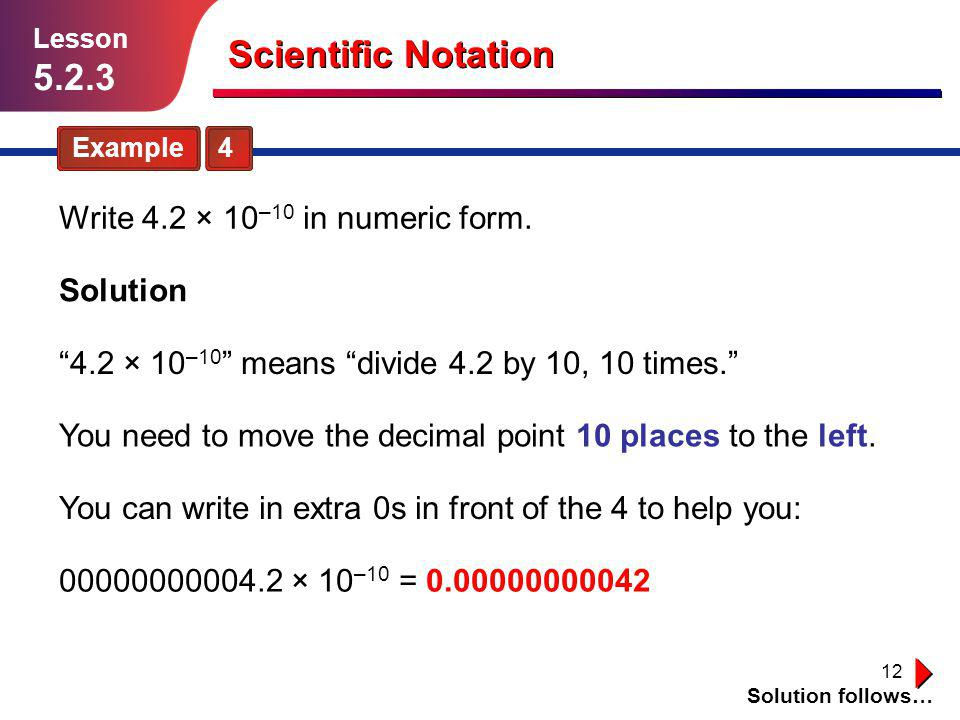 Scientific Notation 5.2.3 Write 4.2 × 10–10 in numeric form. Solution