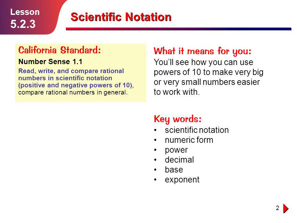 Scientific Notation 5.2.3 California Standard: What it means for you: