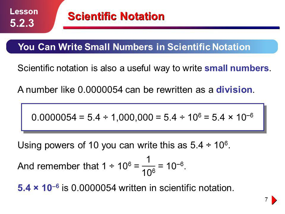 Lesson 5.2.3. Scientific Notation. You Can Write Small Numbers in Scientific Notation.
