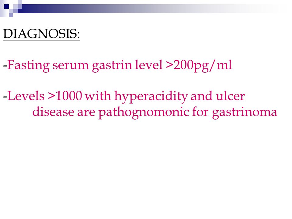 DIAGNOSIS: -Fasting serum gastrin level >200pg/ml.