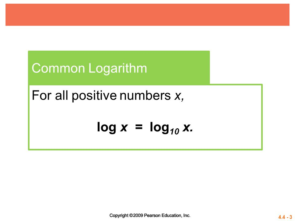 Common Logarithm For all positive numbers x, log x = log10 x.