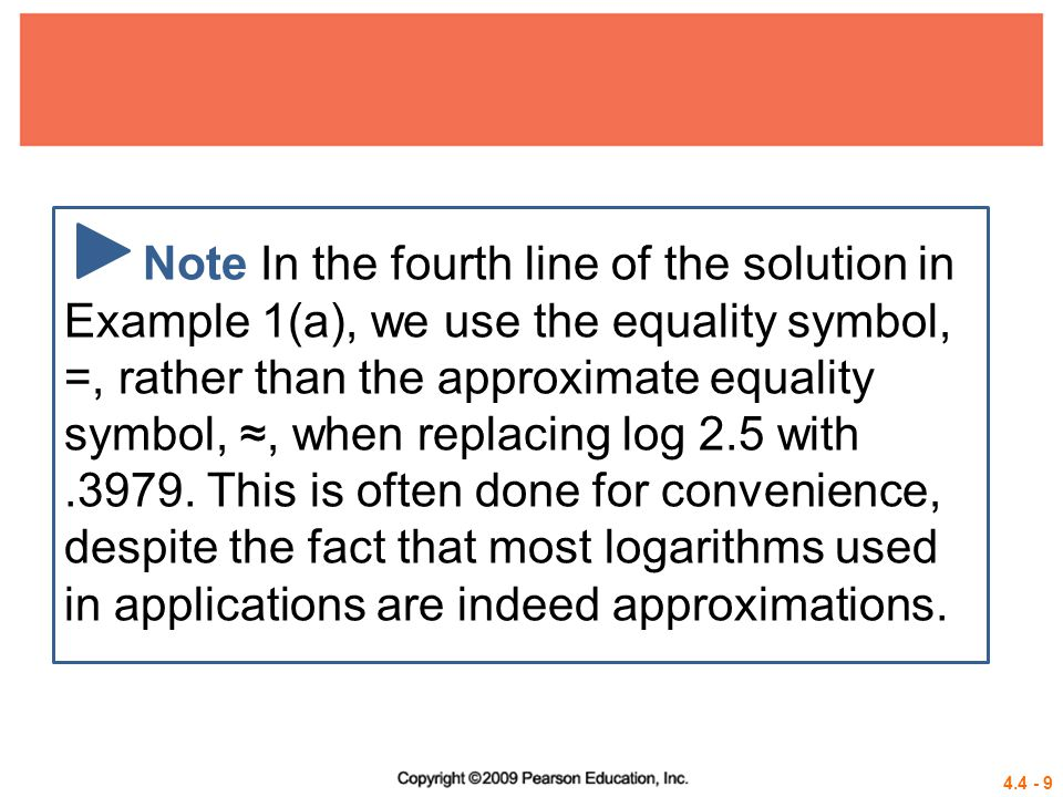 Note In the fourth line of the solution in Example 1(a), we use the equality symbol, =, rather than the approximate equality symbol, ≈, when replacing log 2.5 with .3979.