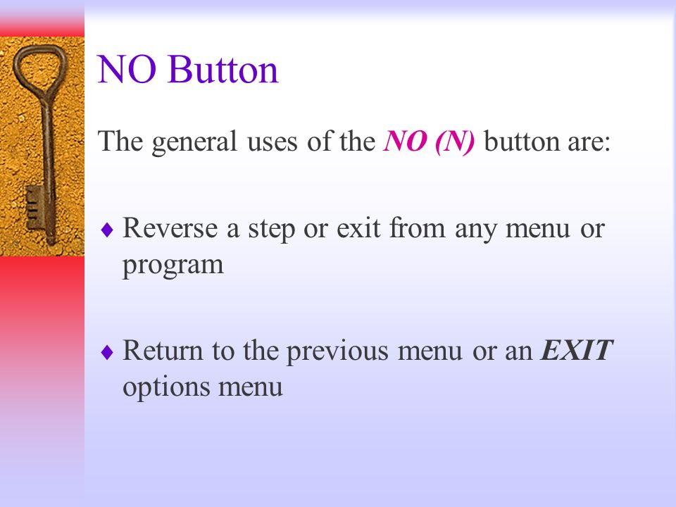 NO Button The general uses of the NO (N) button are: