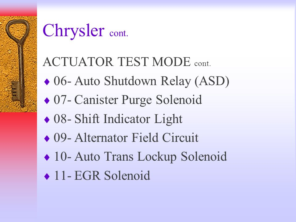 Chrysler cont. ACTUATOR TEST MODE cont. 06- Auto Shutdown Relay (ASD)