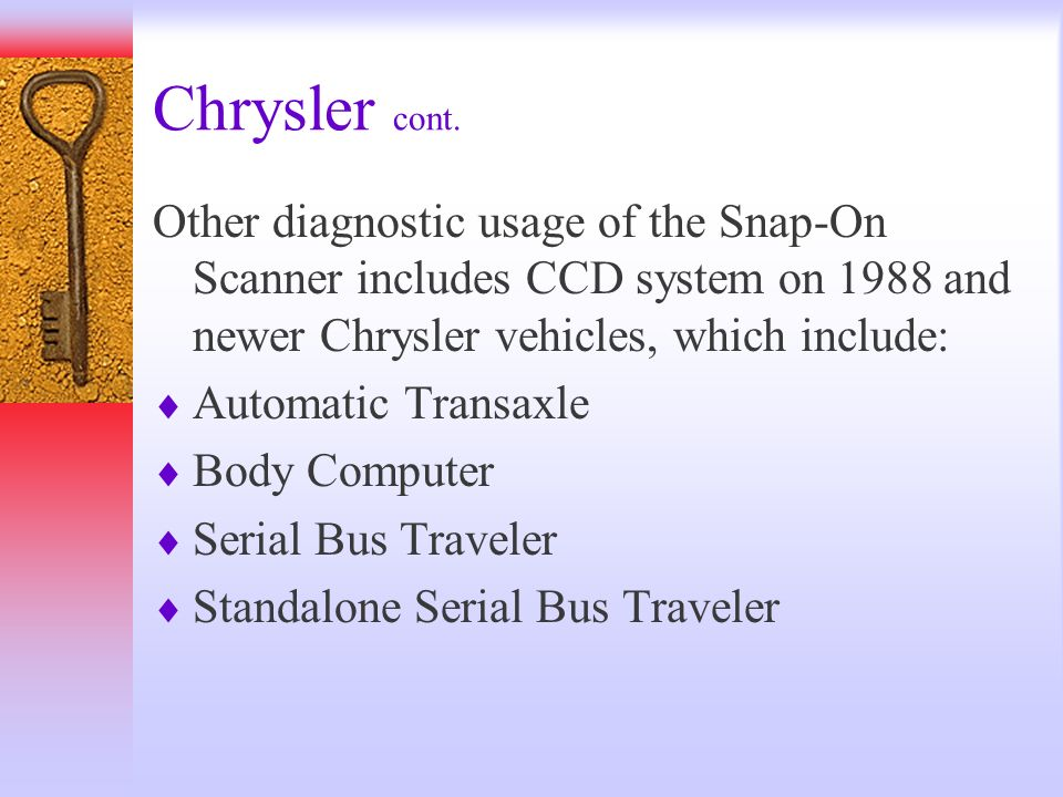 Chrysler cont. Other diagnostic usage of the Snap-On Scanner includes CCD system on 1988 and newer Chrysler vehicles, which include:
