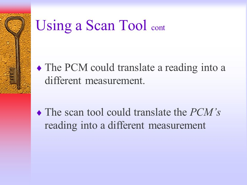 Using a Scan Tool cont The PCM could translate a reading into a different measurement.