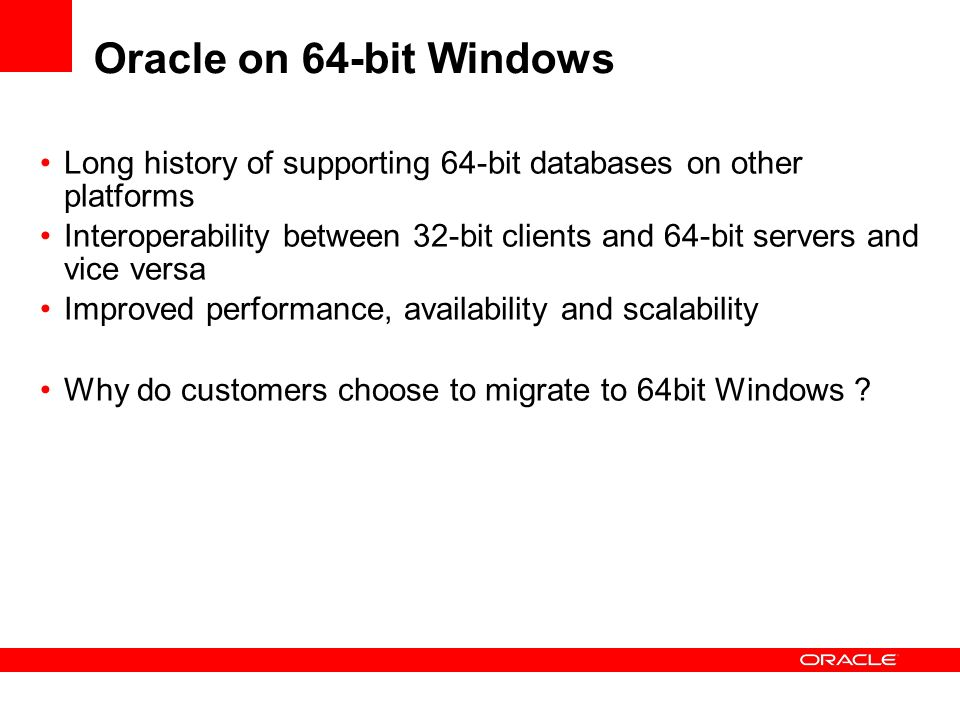 Oracle on 64-bit WindowsLong history of supporting 64-bit databases on other platforms.
