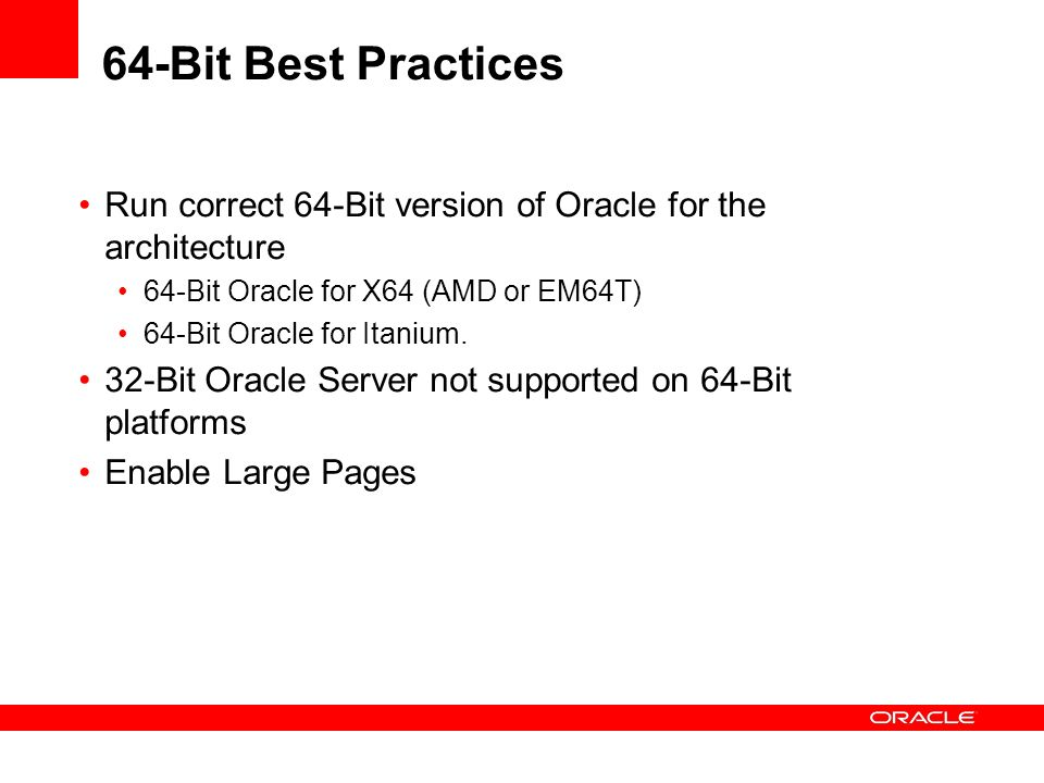 64-Bit Best Practices Run correct 64-Bit version of Oracle for the architecture. 64-Bit Oracle for X64 (AMD or EM64T)
