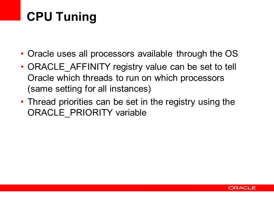 CPU Tuning Oracle uses all processors available through the OS