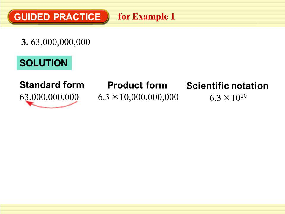 GUIDED PRACTICE for Example 1. 3. 63,000,000,000. SOLUTION. Standard form. 63,000,000,000. Product form.