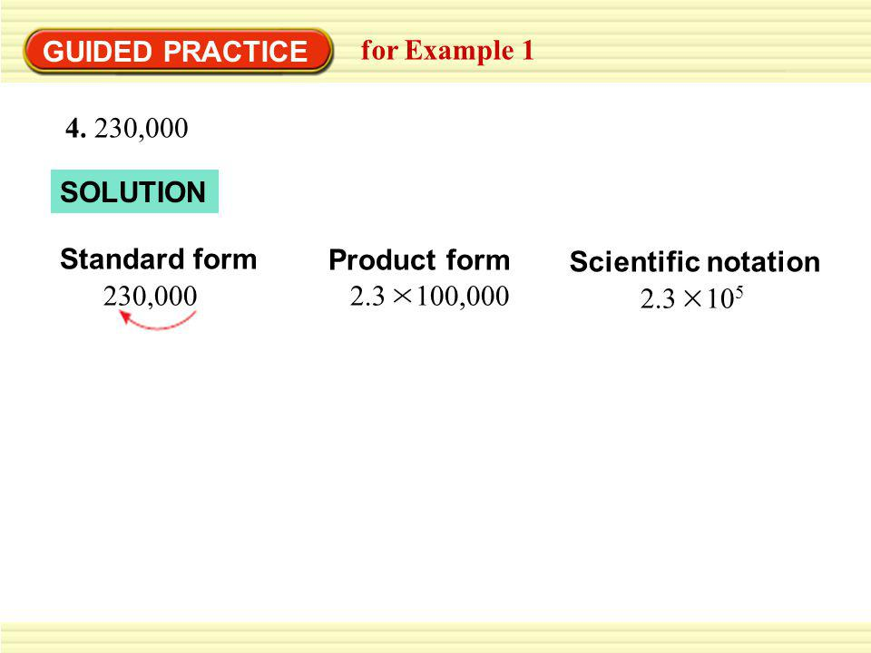 GUIDED PRACTICE for Example 1. 4. 230,000. SOLUTION. Standard form. 230,000. Product form. 2.3 100,000.