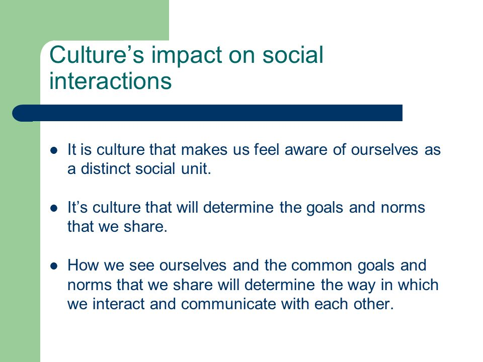 Culture's impact on social interactions