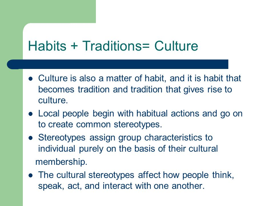 Habits + Traditions= Culture