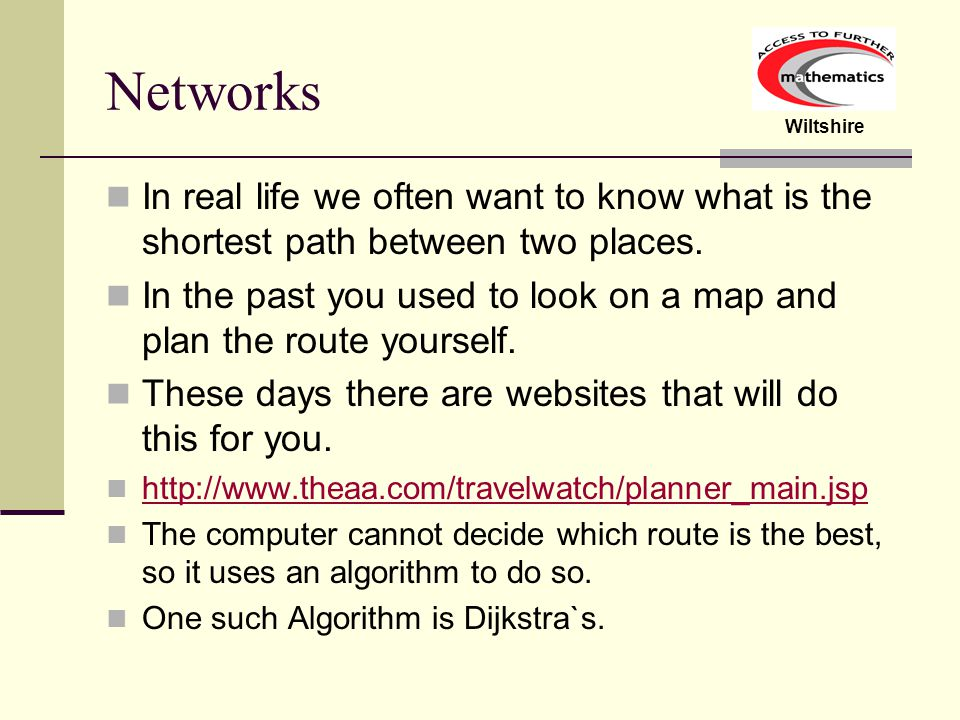 Networks In real life we often want to know what is the shortest path between two places.