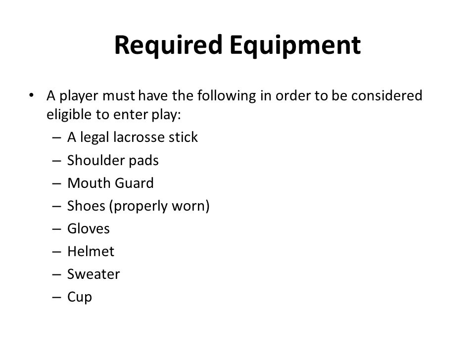 Required Equipment A player must have the following in order to be considered eligible to enter play: