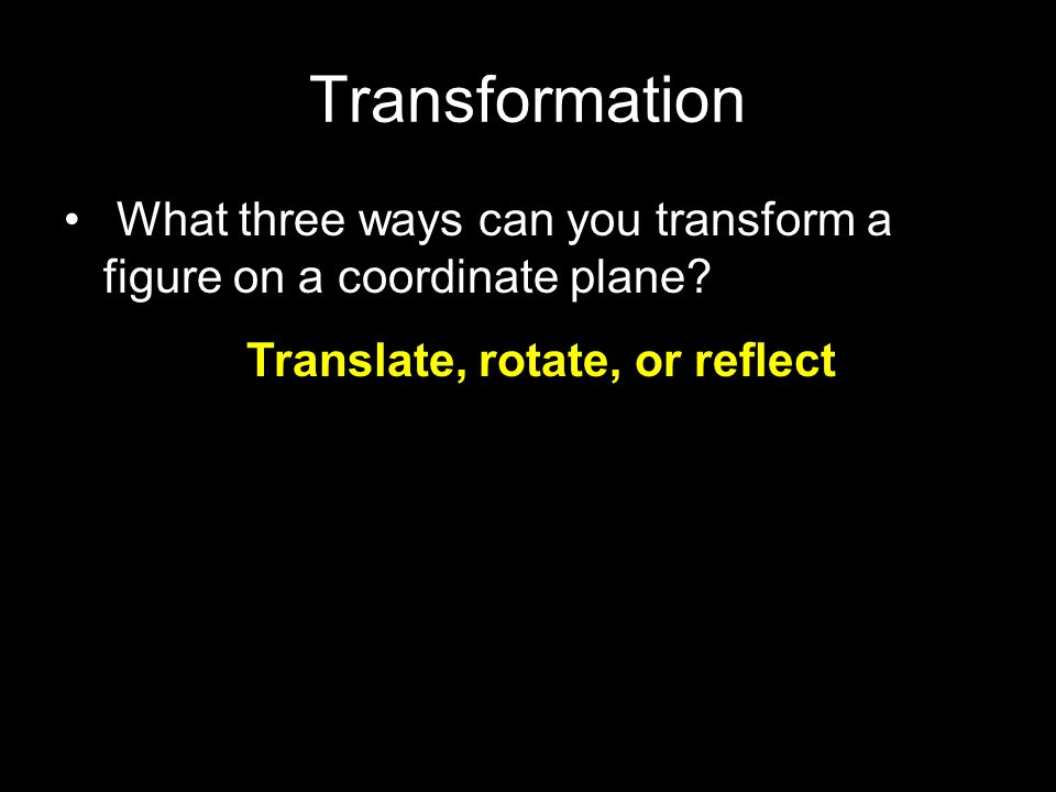 Translate, rotate, or reflect