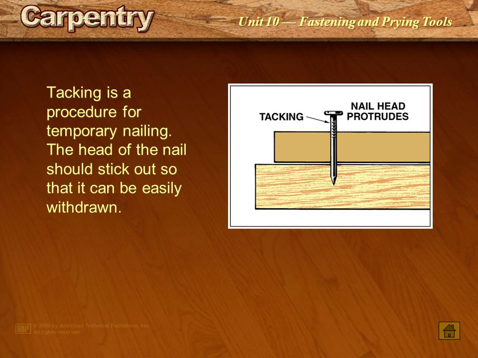 Tacking is a procedure for temporary nailing
