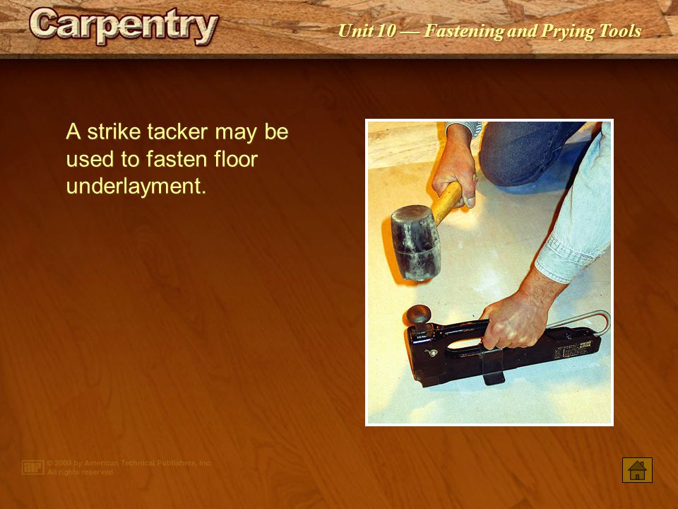 A strike tacker may be used to fasten floor underlayment.