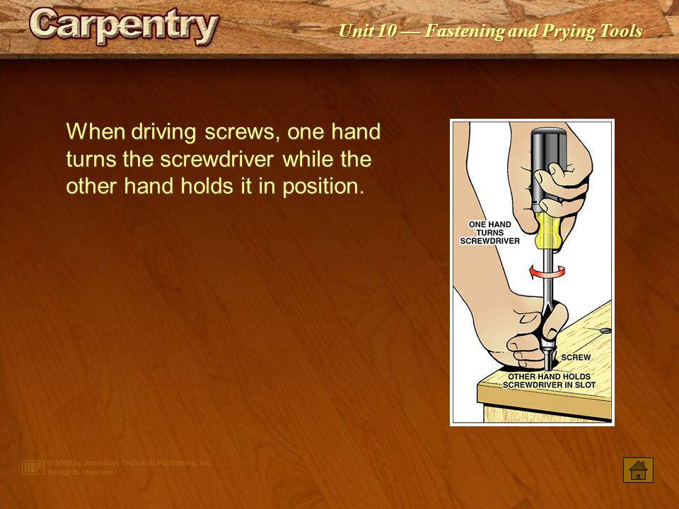 When driving screws, one hand turns the screwdriver while the other hand holds it in position.