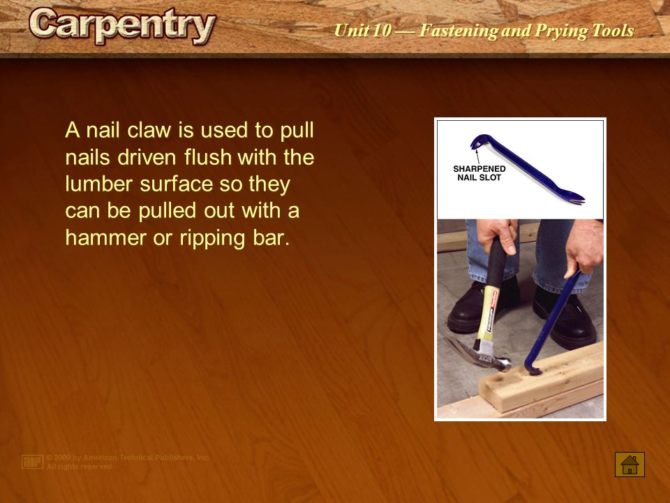 A nail claw is used to pull nails driven flush with the lumber surface so they can be pulled out with a hammer or ripping bar.