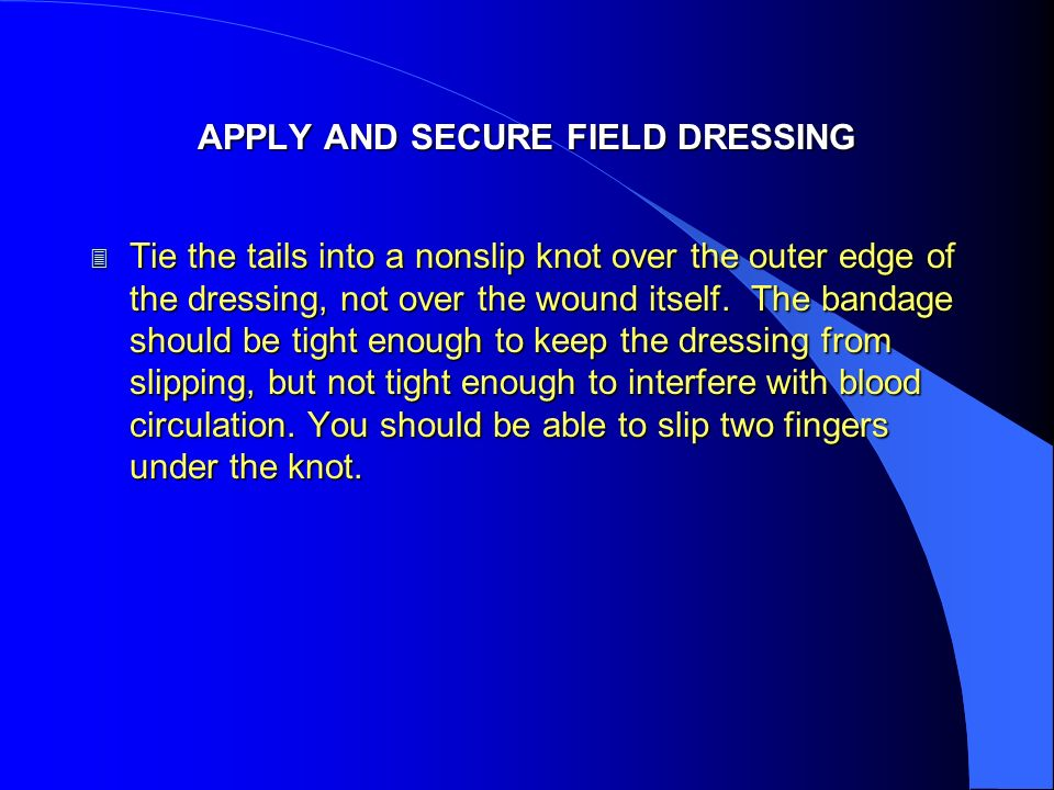 APPLY AND SECURE FIELD DRESSING