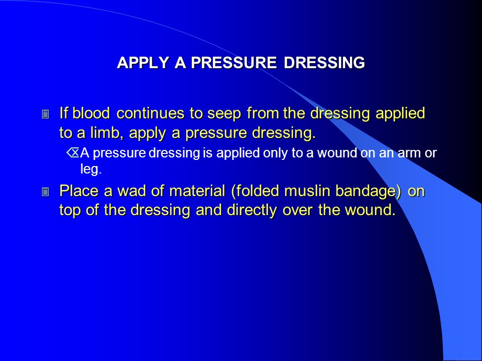 APPLY A PRESSURE DRESSING